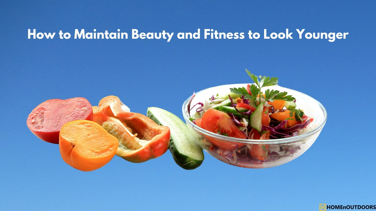 How to Maintain Beauty and Fitness to Look Younger