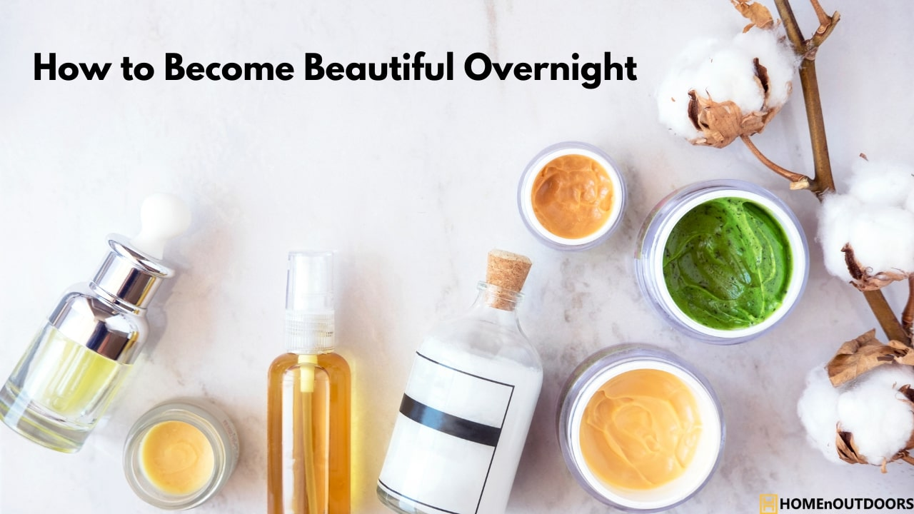 How to Become Beautiful Overnight